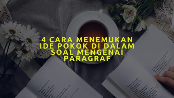 4 cara menemukan ide pokok di dalam soal mengenai paragraf