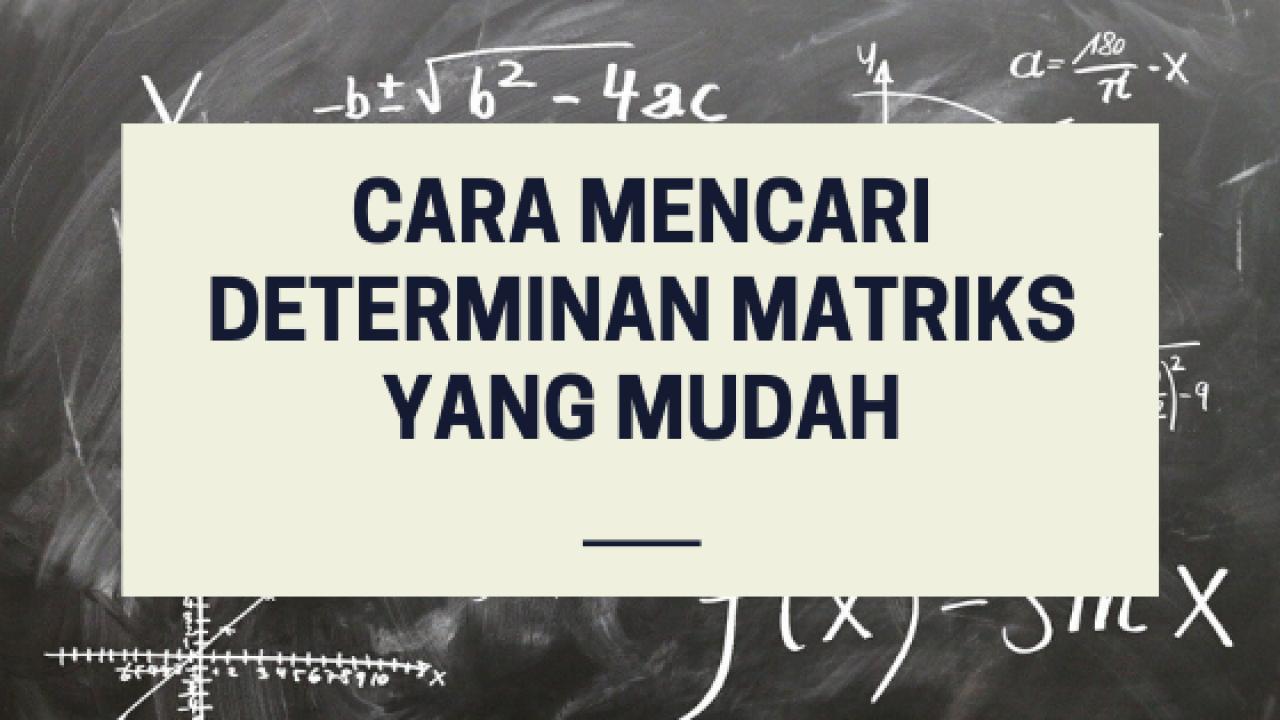 Cara Mencari Determinan Matriks Yang Mudah Kelas Pintar